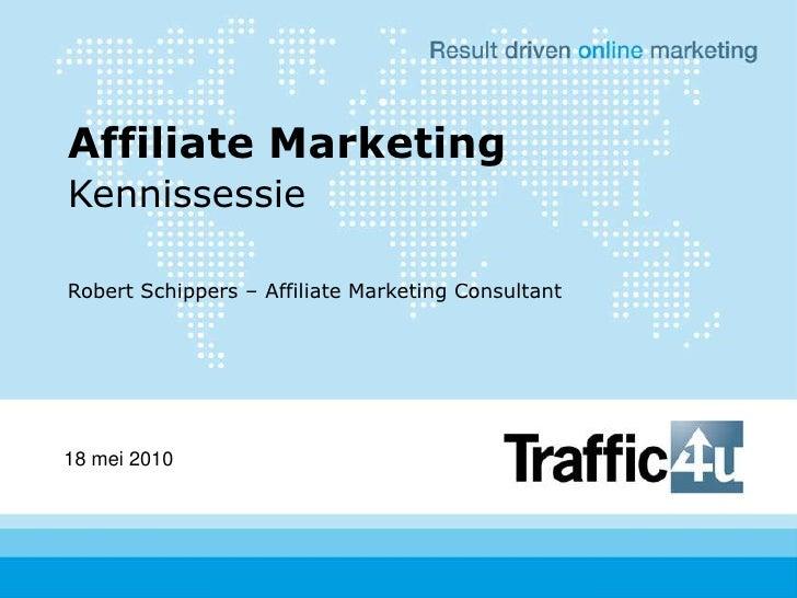 Affiliate Marketing<br />Kennissessie<br />Robert Schippers – Affiliate Marketing Consultant<br />18 mei 2010<br />
