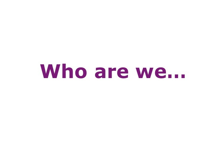Who are we…