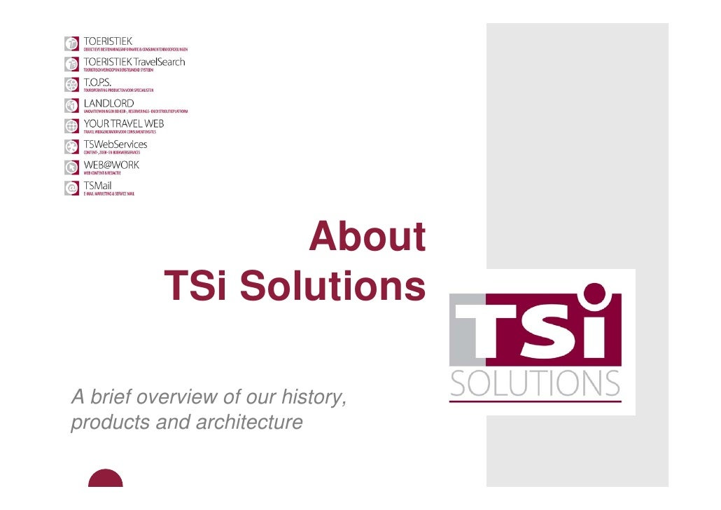 About           TSi Solutions  A brief overview of our history, products and architecture
