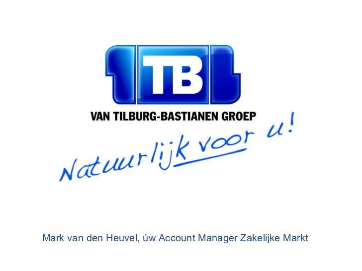 Mark van den Heuvel, úw Account Manager Zakelijke Markt