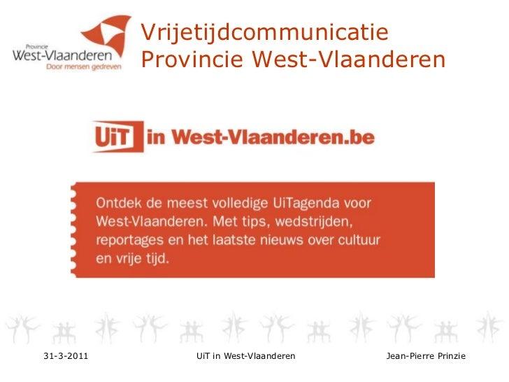 Vrijetijdcommunicatie Provincie West-Vlaanderen<br />31-3-2011<br />UiT in West-Vlaanderen<br />Jean-Pierre Prinzie<br />