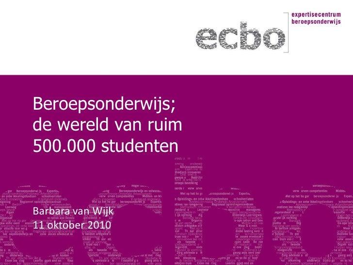 Beroepsonderwijs;de wereld van ruim 500.000 studenten<br />Barbara van Wijk <br />11 oktober 2010<br />
