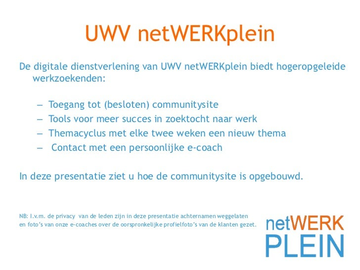 UWV netWERKplein<br />De digitale dienstverlening van UWV netWERKplein biedt hogeropgeleide werkzoekenden:<br /><ul><li>To...