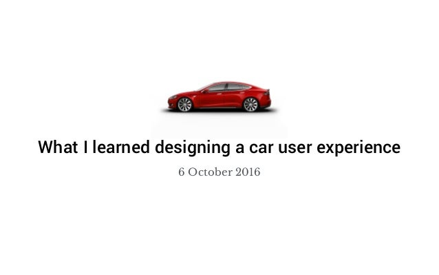 6 October 2016 What I learned designing a car user experience