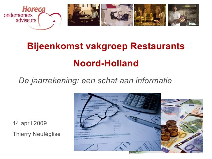 De jaarrekening: een schat aan informatie Bijeenkomst vakgroep Restaurants Noord-Holland  14 april 2009 Thierry Neuféglise