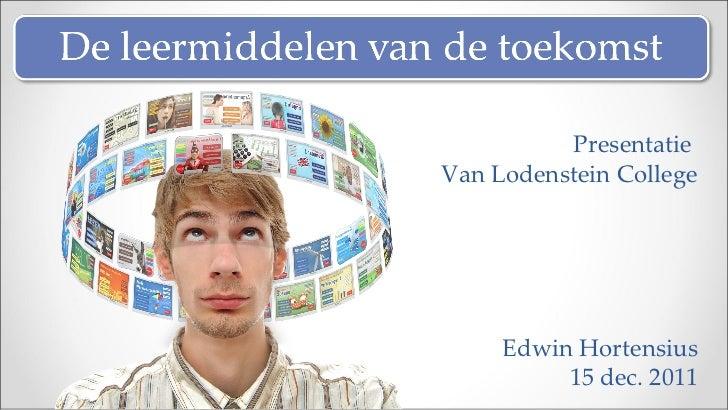 Presentatie  Van Lodenstein College Edwin Hortensius 15 dec. 2011