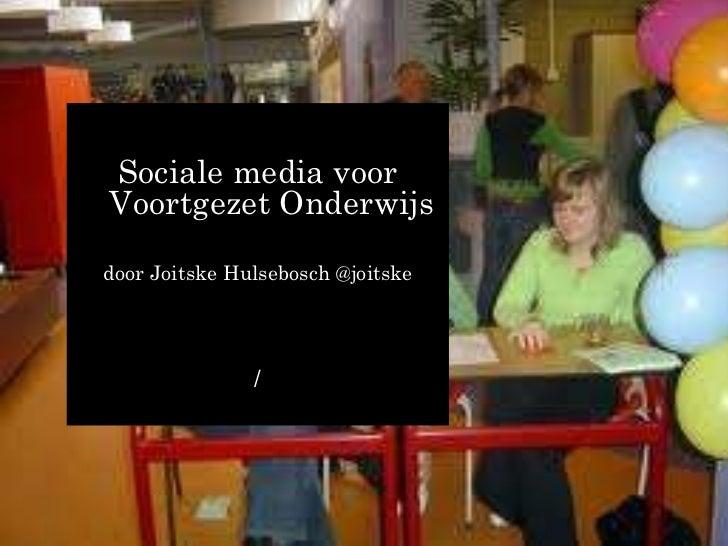 <ul><li>Sociale media voor Voortgezet Onderwijs </li></ul><ul><li>door Joitske Hulsebosch @joitske </li></ul><ul><li>/ </l...