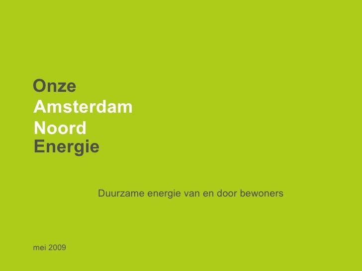 mei 2009 Onze Amsterdam  Noord Energie Duurzame energie van en door bewoners