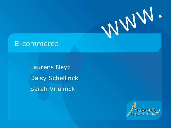 E-commerce Laurens Neyt Daisy Schellinck Sarah Vrielinck WWW.
