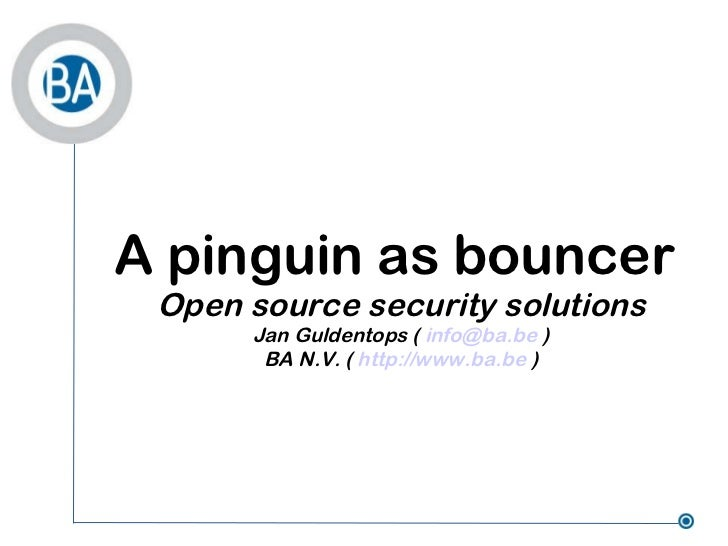 <ul>A pinguin as bouncer  Open source security solutions Jan Guldentops (  [email_address]  ) BA N.V. (  http://www.ba.be ...