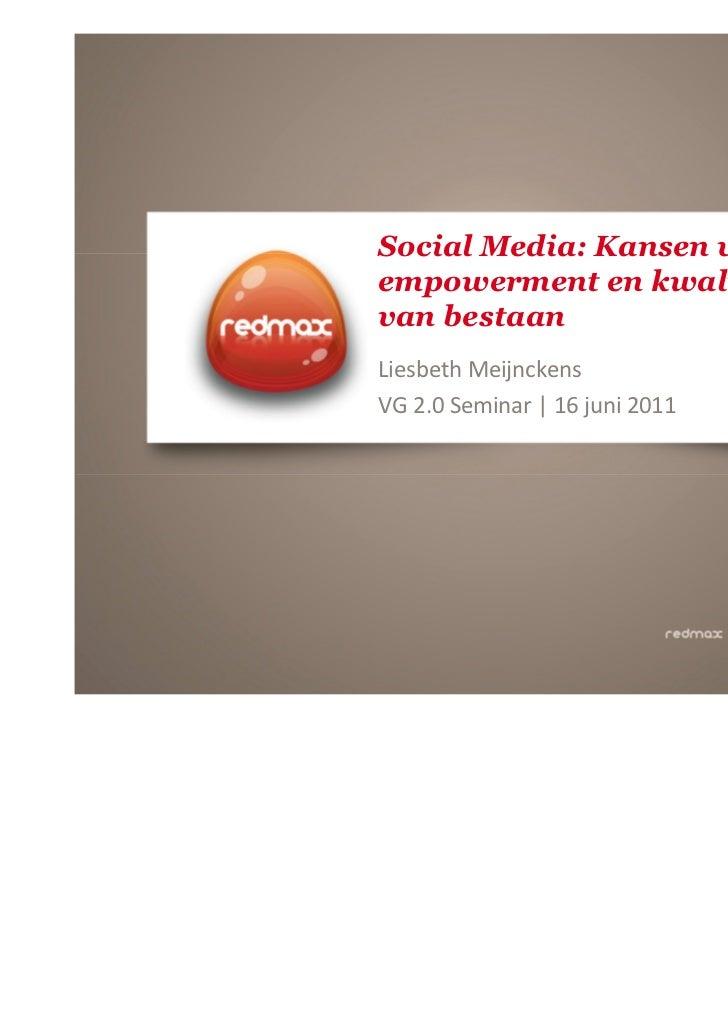 Social Media: Kansen voorempowerment en kwaliteitvan bestaanLiesbeth MeijnckensVG 2.0 Seminar | 16 juni 2011              ...