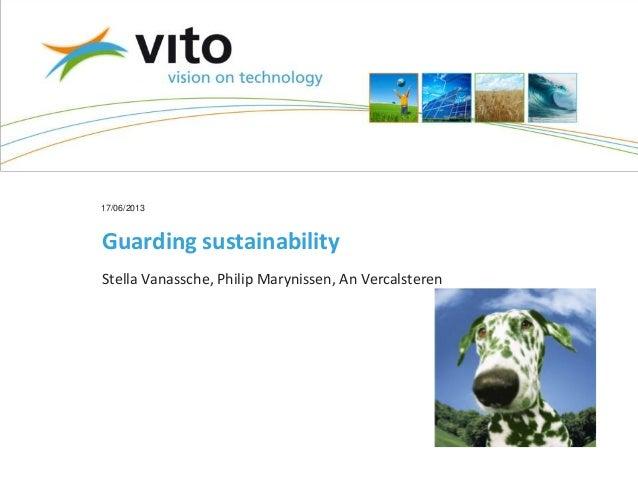 17/06/2013Guarding sustainabilityStella Vanassche, Philip Marynissen, An Vercalsteren