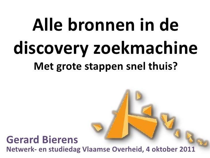 Alle bronnen in de discoveryzoekmachineMet grote stappen snel thuis?<br />Gerard BierensNetwerk- en studiedag Vlaamse Over...
