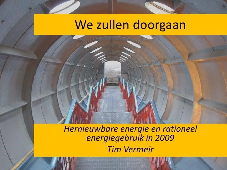 We zullen doorgaan<br />Hernieuwbare energie en rationeel energiegebruik in 2009<br />Tim Vermeir<br />