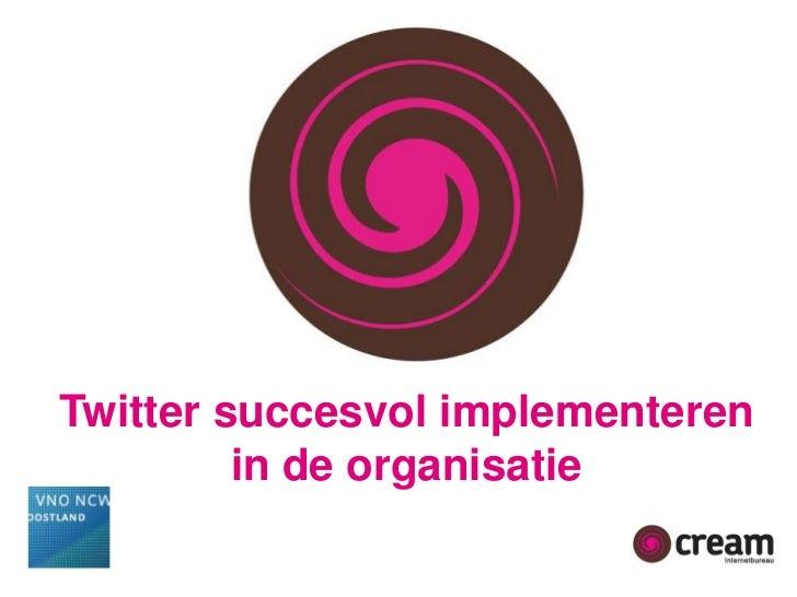Twitter succesvol implementeren <br />in de organisatie<br />