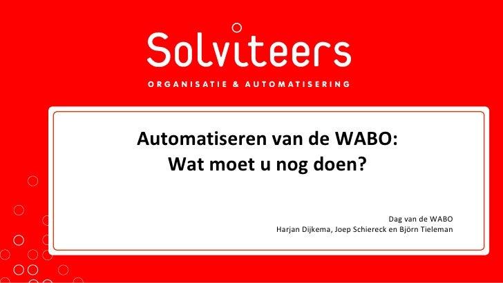 Automatiseren van de WABO: Wat moet u nog doen? Dag van de WABO Harjan Dijkema, Joep Schiereck en Björn Tieleman
