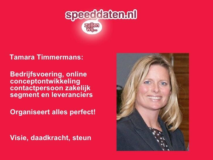 <ul><li>Tamara Timmermans: </li></ul><ul><li>Bedrijfsvoering, online conceptontwikkeling  contactpersoon zakelijk segment ...