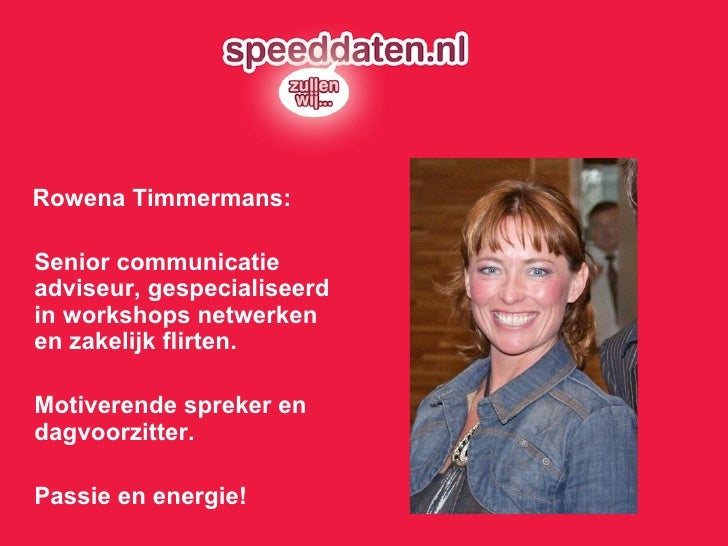 <ul><li>Rowena Timmermans: </li></ul><ul><li>Senior communicatie adviseur, gespecialiseerd in workshops netwerken en zakel...