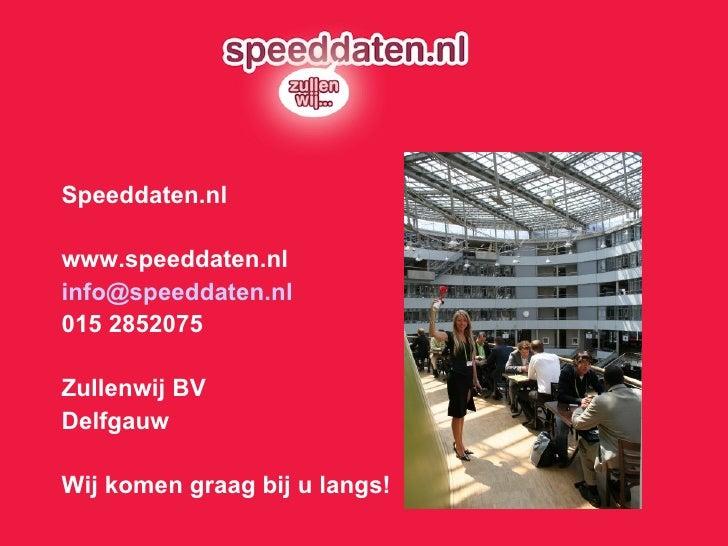 Speeddaten.nl www.speeddaten.nl [email_address] 015 2852075 Zullenwij BV Delfgauw Wij komen graag bij u langs!