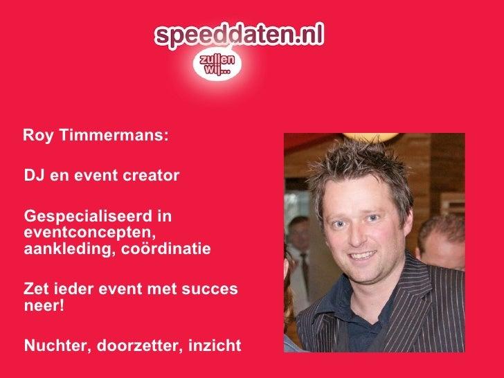 <ul><li>Roy Timmermans: </li></ul><ul><li>DJ en event creator </li></ul><ul><li>Gespecialiseerd in eventconcepten, aankled...