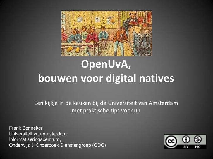 OpenUvA,bouwen voor digital nativesEen kijkje in de keuken bij de Universiteit van Amsterdam met praktische tips voor u !<...