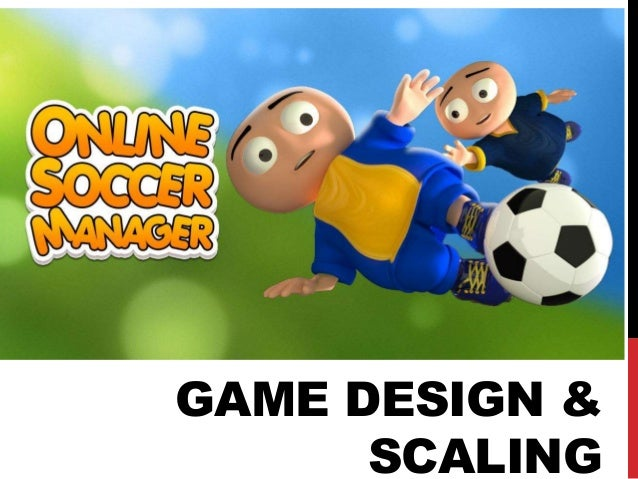 Game Design & Scaling for Online Soccer Manager (OSM)