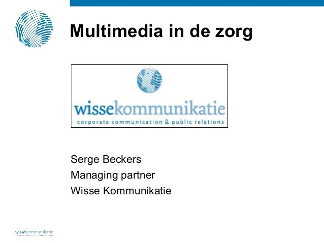 Multimedia in de zorgSerge BeckersManaging partnerWisse Kommunikatie