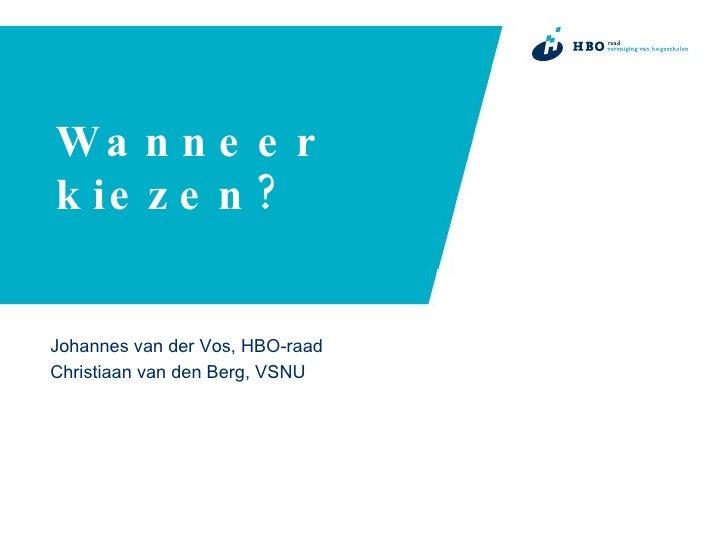 Wanneer kiezen? Johannes van der Vos, HBO-raad Christiaan van den Berg, VSNU