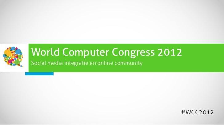 World Computer Congress 2012Social media integratie en online community                                              #WCC2...