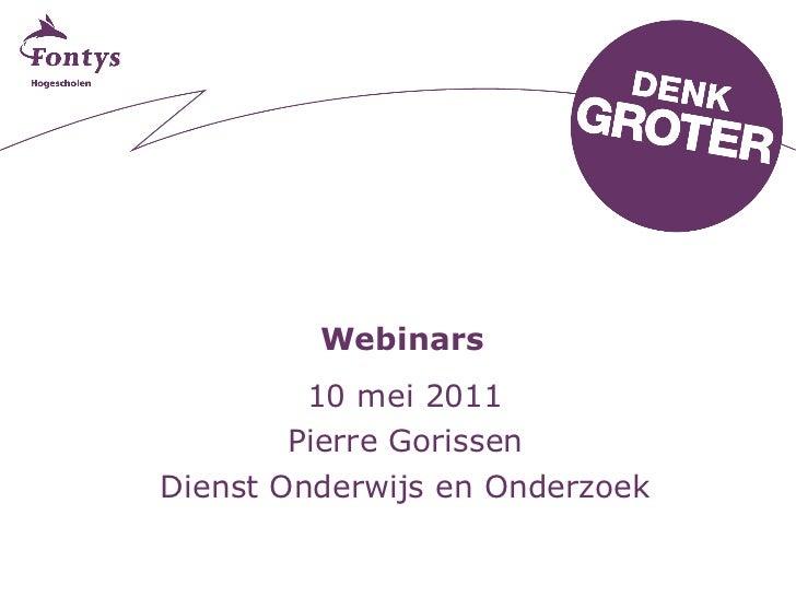 Webinars 10 mei 2011 Pierre Gorissen Dienst Onderwijs en Onderzoek