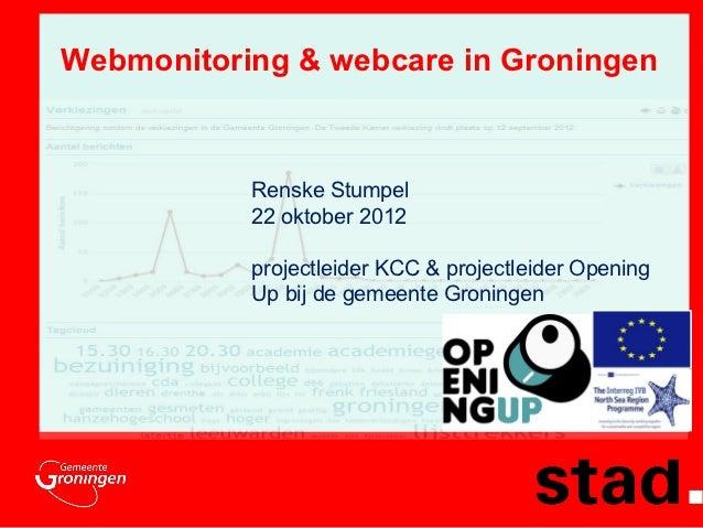 Webmonitoring & webcare in Groningen           Renske Stumpel           22 oktober 2012           projectleider KCC & proj...