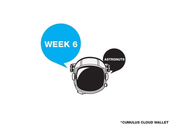 WEEK 6         *CUMULUS CLOUD WALLET