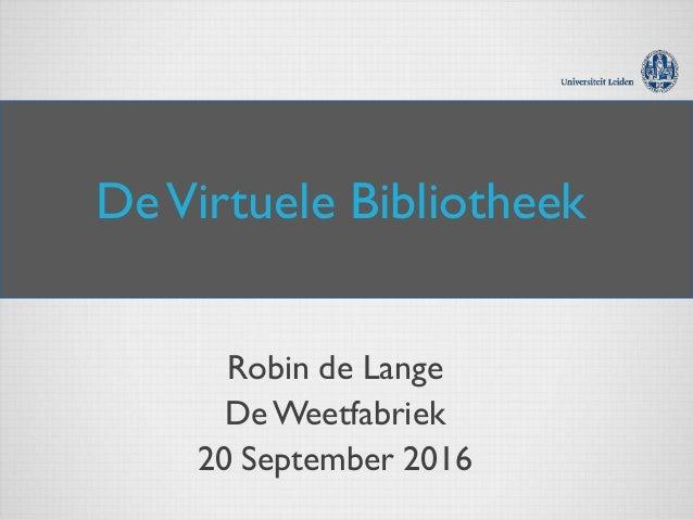 DeVirtuele Bibliotheek Robin de Lange De Weetfabriek 20 September 2016