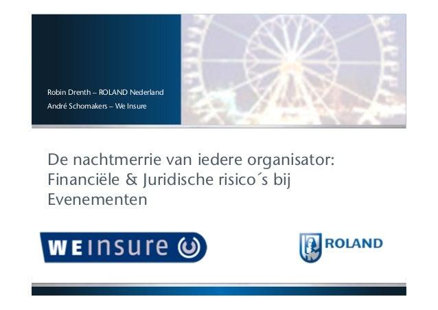 Robin Drenth – ROLAND Nederland André Schomakers – We Insure  De nachtmerrie van iedere organisator: Financiële & Juridisc...