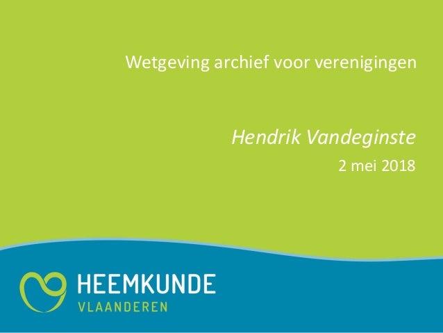 Wetgeving archief voor verenigingen Hendrik Vandeginste 2 mei 2018