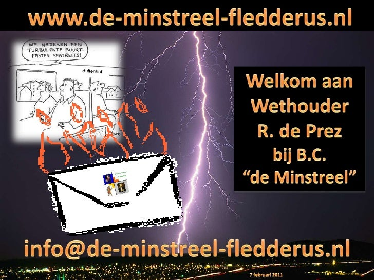 """www.de-minstreel-fledderus.nl<br />Buitenhof<br />Welkom aan WethouderR. de Prezbij B.C.""""de Minstreel"""" <br />info@de-minst..."""