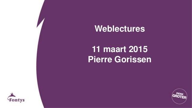 Weblectures 11 maart 2015 Pierre Gorissen