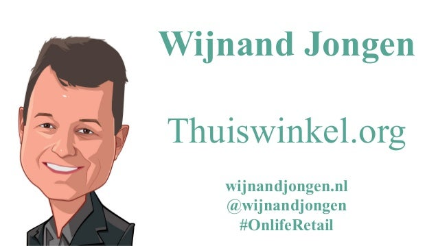 ©WijnandJongen Wijnand Jongen Thuiswinkel.org wijnandjongen.nl @wijnandjongen #OnlifeRetail
