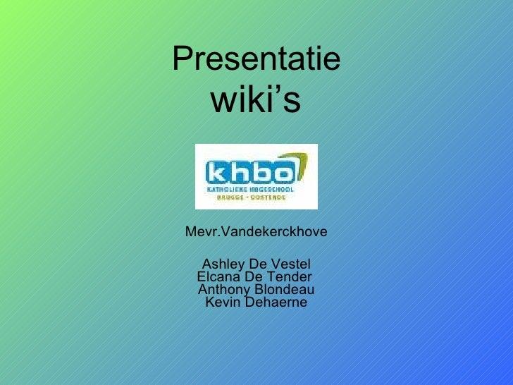 Presentatie wiki's Mevr.Vandekerckhove Ashley De Vestel Elcana De Tender  Anthony Blondeau Kevin Dehaerne