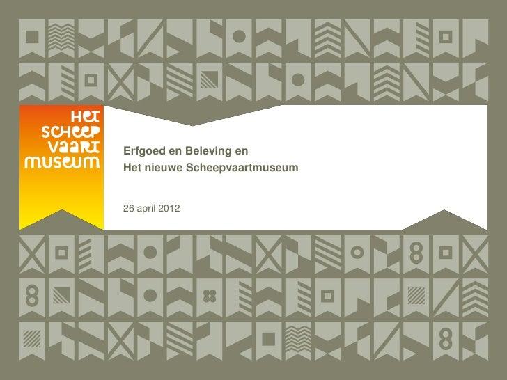 Erfgoed en Beleving enHet nieuwe Scheepvaartmuseum26 april 2012