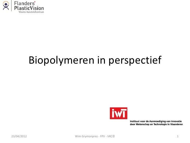 Biopolymeren in perspectief23/04/2012            Wim Grymonprez - FPV - VKC©   1