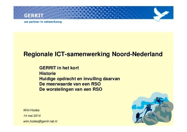 Regionale ICT-samenwerking Noord-Nederland GERRIT in het kortGERRIT in het kort Historie Huidige opdracht en invulling daa...