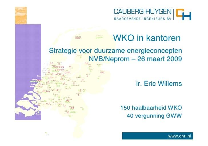 WKO in kantoren Strategie voor duurzame energieconcepten              NVB/Neprom – 26 maart 2009                          ...