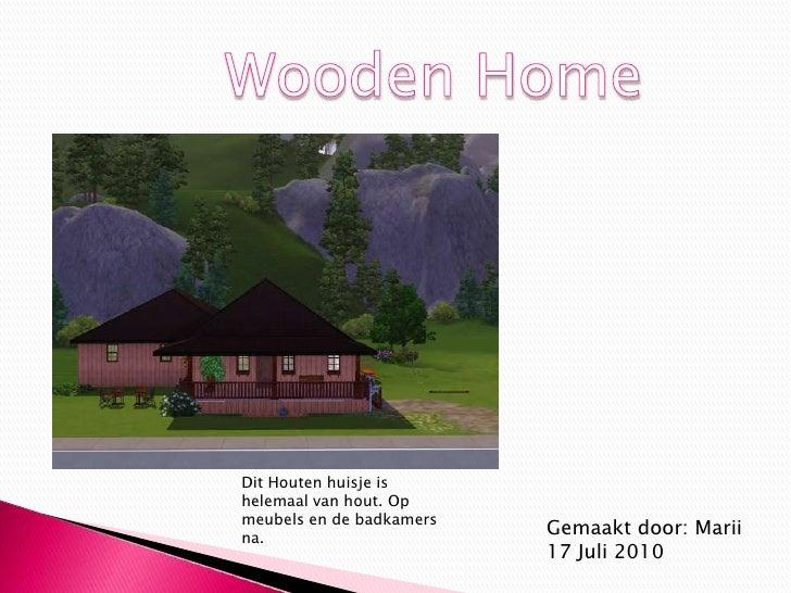 Wooden Home<br />Dit Houten huisje is helemaal van hout. Op meubels en de badkamers na. <br />Gemaakt door: Marii<br />17 ...