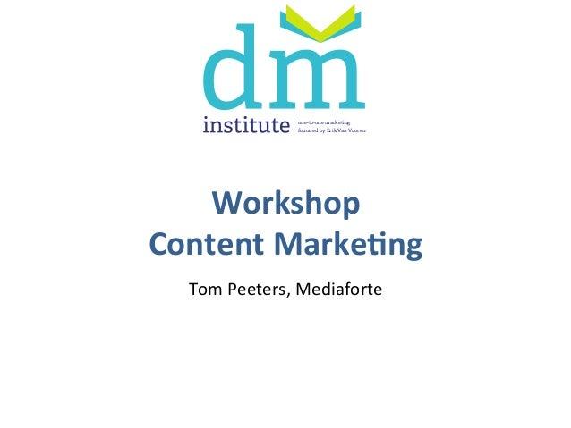 Workshop     Content  Marke/ng   Tom  Peeters,  Mediaforte   one-to-one marketing founded by Erik Van Vooren