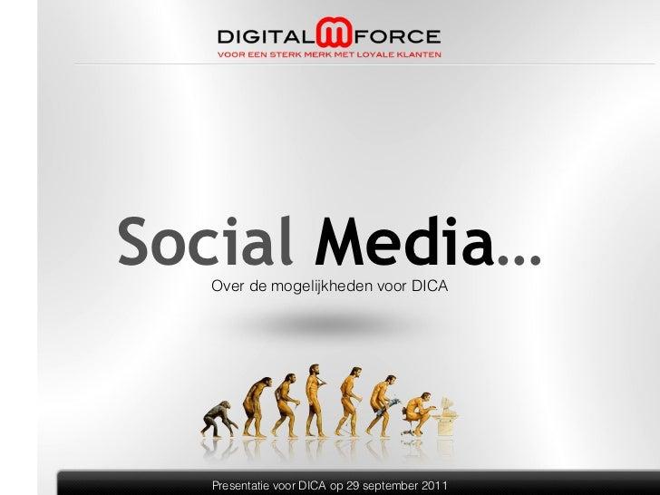 Social Media…  Over de mogelijkheden voor DICA  Presentatie voor DICA op 29 september 2011