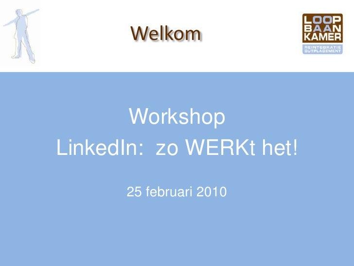 Workshop<br />LinkedIn:  zo WERKt het!<br />25 februari 2010<br />Welkom<br />