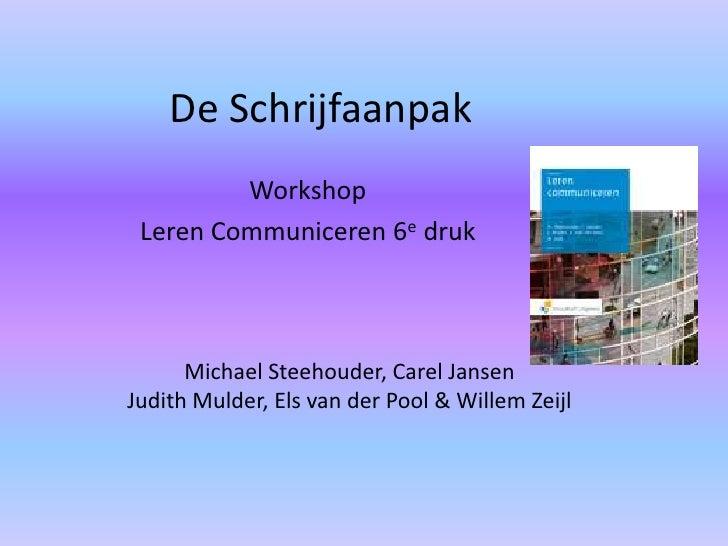 De Schrijfaanpak         Workshop Leren Communiceren 6e druk      Michael Steehouder, Carel JansenJudith Mulder, Els van d...