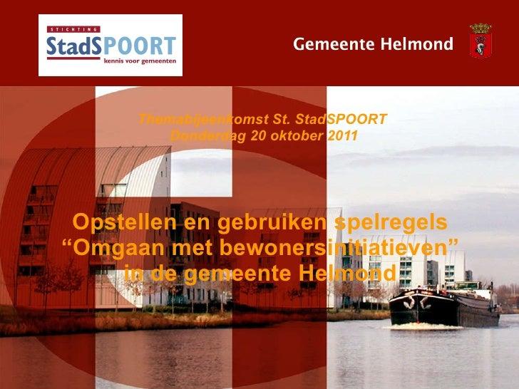 """Opstellen en gebruiken spelregels """"Omgaan met bewonersinitiatieven"""" in de gemeente Helmond Themabijeenkomst St. StadSPOORT..."""