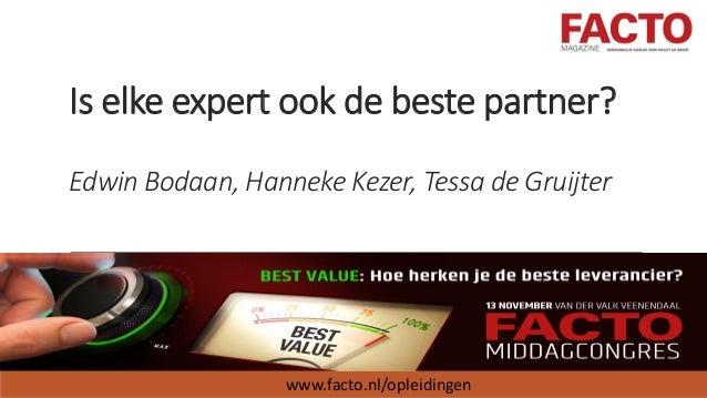 Is elke expert ook de beste partner? Edwin Bodaan, Hanneke Kezer, Tessa de Gruijter www.facto.nl/opleidingen